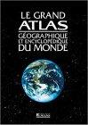 echange, troc Collectif - Grand Atlas géographique et encyclopédique du Monde, nouvelle édition