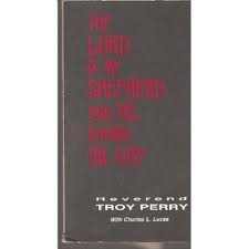 The Lord Is My Shepherd and He Knows I'm Gay: The Autobiography of the Reverend Troy D. Perry