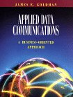 Applied Data Communications: A Business-Oriented Approach (047159217X) by James E. Goldman