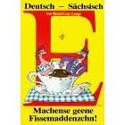Deutsch - Sächsisch. Machense geene Fissemaddenzchn!