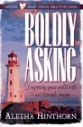 img - for Boldly Asking: Deepening Your Walk With God Through Prayer (Satisfied Heart Topical Bible Studies Series) book / textbook / text book