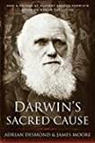 Darwin's Sacred Cause: How a Hatred of Slavery Shaped Darwin's Views on Human Evolution (0547055269) by Desmond, Adrian