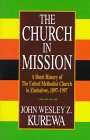 The Church in Mission: A Short History of the United Methodist Church in Zimbabwe, 1897-1997 (0687010330) by John Wesley Zwomunondiita Kurewa