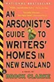 An Arsonist's Guide to Writers' Homes in New England [Paperback]