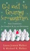 God Rest Ye Grumpy Scroogeymen: New Traditions for Comfort & Joy at Christmas, LAURA JENSEN WALKER, MICHAEL K. WALKER