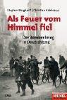 Als Feuer vom Himmel fiel: Der Bombenkrieg in Deutschland