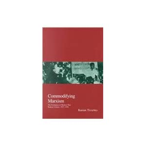 Commodifying Marxism: The Formation of Modern Thai Radical Culture, 1927-1958 (Kyoto Area Studies on Asia, V. 3) Kas?an T?chaph?ra