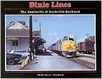 Dixie Lines: The Louisville & Nashville Railroad written by David P. Oroszi
