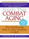 Foods That Combat Aging: The Nutritional Way to Stay Healthy Longer (Lynn Sonber