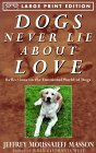 Dogs Never Lie About Love: Reflections on the Emotional World of Dogs (Random House Large Print) (0679774459) by Jeffrey Moussaieff Masson