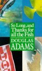 Image for So Long, and Thanks for All the Fish (The Hitch Hiker's Guide to the Galaxy)