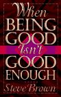 When Being Good Isn't Good Enough (080105446X) by Brown, Stephen W.