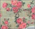 ACOUSTIC : LATTE (初回限定盤)(DVD付)