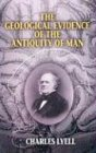 The Geological Evidence of the Antiquity of Man (Vol i) (0486435768) by Charles Lyell