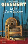 La fin d'une epoque (French Edition) (2213032025) by Giesbert, Franz-Olivier