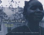 Image for Things I Have to Tell You: Poems and Writing by Teenage Girls (Betsy Franco Young Adult)
