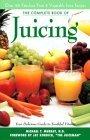 Complete Book of Juicing:  Your Delicious Guide to Youthful Vitality