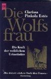 Die Wolfsfrau. Die Kraft der weiblichen Urinstinkte. (3453122399) by Clarissa P. Estes