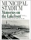 img - for Municipal Stadium: Memories on the Lakefront: A 50-Year Pictorial History From 1931 to 1981, Vol. 1 book / textbook / text book
