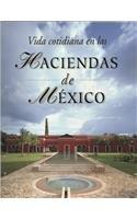 Vida cotidiana en las haciendas de Mexico/ Daily Life in the Haciendas of Mexico (Spanish Edition) PDF