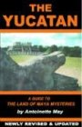 The Yucatan: A Guide to the Land of Maya Mysteries Plus Sacred Sites at Belize, Tikal, and Copan (Tetra) (1884550339) by May, Antoinette