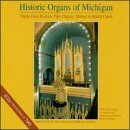 Historic Organs of Michigan by Leo Sowerby, Jiri Ropek, Johann Sebastian Bach, Flor Peeters and Dudley Buck