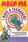 Help Me I Have a Teenager : The Nitty Gritty Guide to Parental Sanity, ANNIE DRAKE
