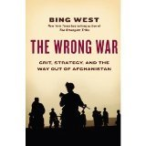 [THE WRONG WAR BY West, Bing(Author)]The Wrong War: Grit, Strategy, and the Way Out of Afghanistan[Hardcover]2011