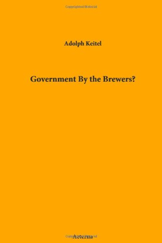 Government By the Brewers? by Adolph