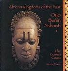 Oyo, Benin, Ashanti: The Guinea Coast (African Kingdoms of the Past)