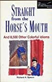 Straight from the Horse's Mouth: And 8,500 Other Colorful Idioms (New Artful Wordsmith Series) (0844209015) by Spears, Richard A.
