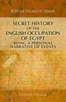 Secret History of the English Occupation of Egypt. Being a Personal Narrative of Events