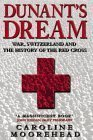Dunants Dream: War, Switzerland and the History of the Red Cross (1422352528) by Caroline Moorehead