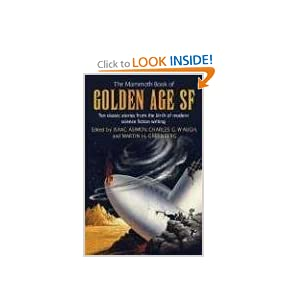 The Mammoth Book of Golden Age SF: Ten Classic Stories from the Birth of Modern Science Fiction Writing by Isaac Asimov, Charles G. Waugh and Martin H. Greenberg