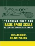 Teaching Cues for Basic Sport Skills for Elementary & Middle School Students by Fronske Ed.D., Hilda A., Wilson, Rolayne [Paperback]