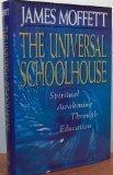 The Universal Schoolhouse: Spiritual Awakening Through Education (Jossey Bass Education Series) (1555426077) by Moffett, James