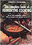 img - for The Complete Book of Florentine Cooking: Over 250 Traditional Recipes, Easy to Prepare and Delicious to Eat book / textbook / text book