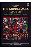 img - for Why the Middle Ages Matter : Medieval Light on Modern Injustice book / textbook / text book