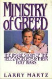 Ministry of Greed: The Inside Story of the Televangelists and Their Holy Wars (Newsweek Book) Larry Martz