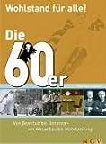 Die 60er - Wohlstand für alle!: Von Beatclub bis Bonanza - von Mauerbau bis Mondlandung - Markus Caspers