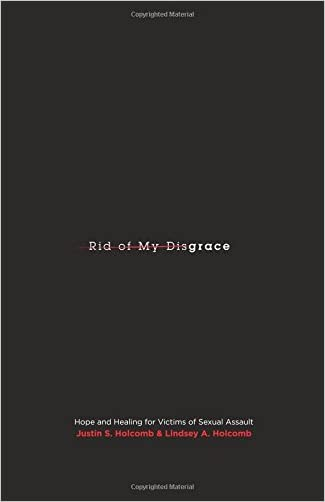 Rid of My Disgrace: Hope and Healing for Victims of Sexual Assault