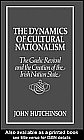 The Dynamics of Cultural Nationalism: The Gaelic Revival and the Creation of the Irish Nation State