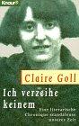 Ich verzeihe keinem - Eine literarische Chronique scandaleuse unserer Zeit. - Claire Goll