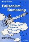 Fallschirm, Bumerang, Rakete: Alles zum Abheben, Schweben, Gleiten und Fliegen, Kopiervorlagen f�r den Sachunterricht (1. bis 4. Klasse)