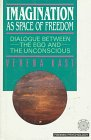 Imagination As Space of Freedom: Dialogue Between the Ego and the Unconscious (Fromm Psychology)