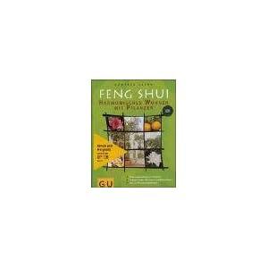 Feng-Shui - harmonisches Wohnen mit Pflanzen : [Wohnraumgestaltung nach Feng-Shui ; Problemlösungen mit Zimmer- und Balkonpflanzen ; über 100 Pflanz
