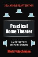 Practical Home Theater: A Guide to Video and Audio Systems, 2012 Edition