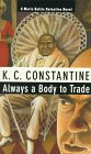 Always a Body to Trade (A Mario Balzic Detective Novel) (0879239522) by K. C. Constantine