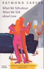 What We Talk About When We Talk About Love (1860465013) by Carver, Raymond