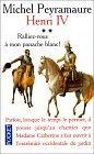 Henri IV, tome 2 : Ralliez-vous à mon panache blanc ! par Michel Peyramaure